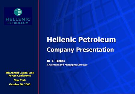 Hellenic Petroleum Company Presentation Hellenic Petroleum Company Presentation Dr E. Tzellas Chairman and Managing Director Dr E. Tzellas Chairman and.