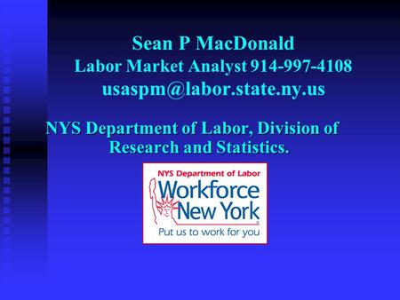 Sean P MacDonald Labor Market Analyst 914-997-4108 NYS Department of Labor, Division of Research and Statistics.