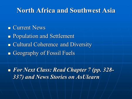 North Africa and Southwest Asia Current News Current News Population and Settlement Population and Settlement Cultural Coherence and Diversity Cultural.