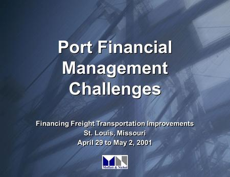 Port Financial Management Challenges Financing Freight Transportation Improvements St. Louis, Missouri April 29 to May 2, 2001 Financing Freight Transportation.