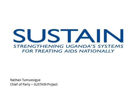 Nathan Tumwesigye Chief of Party – SUSTAIN Project.