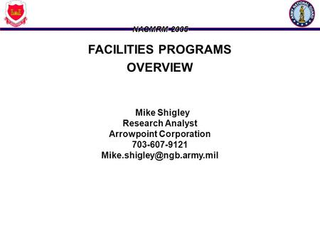 NASMRM 2005 FACILITIES PROGRAMS OVERVIEW Mike Shigley Research Analyst Arrowpoint Corporation 703-607-9121