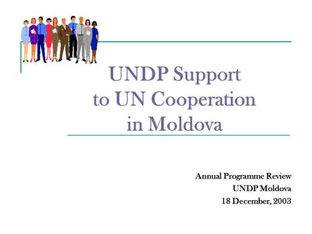 UNDP Support to UN Cooperation in Moldova Annual Programme Review UNDP Moldova 18 December, 2003.