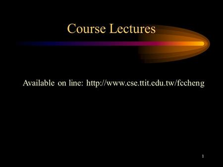 1 Course Lectures Available on line: