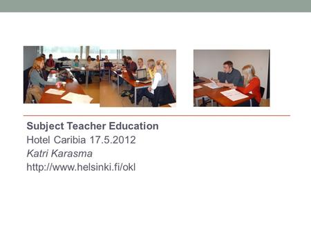 Subject Teacher Education Hotel Caribia 17.5.2012 Katri Karasma