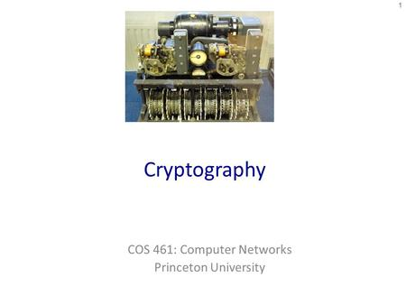Cryptography COS 461: Computer Networks Princeton University 1.