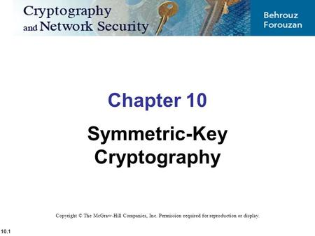 10.1 Copyright © The McGraw-Hill Companies, Inc. Permission required for reproduction or display. Chapter 10 Symmetric-Key Cryptography.