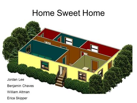 Home Sweet Home Jordan Lee Benjamin Chaves William Altman Erica Skipper.