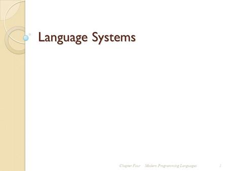 Language Systems Chapter FourModern Programming Languages 1.