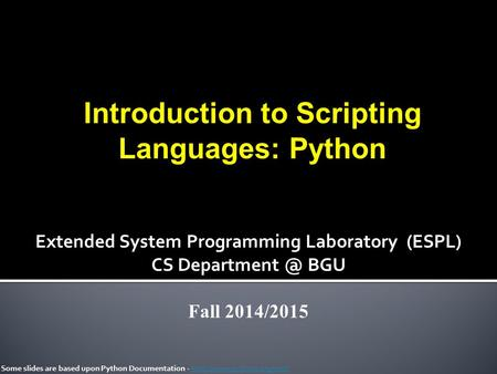 Introduction to Scripting Languages: Python Some slides are based upon Python Documentation -  Extended.