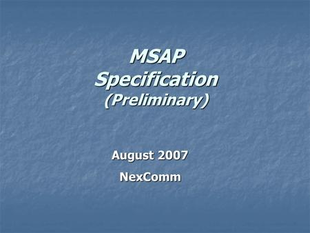 MSAP Specification (Preliminary) August 2007 NexComm.