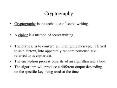 Cryptography Cryptography is the technique of secret writing.