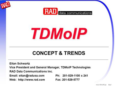 Intro to TDMoIP2.ppt Slide 1 TDMoIP Eitan Schwartz Vice President and General Manager, TDMoIP Technologies RAD Data Communications Inc.