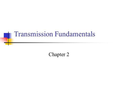 Transmission Fundamentals Chapter 2. Electromagnetic Signal Function of time Can also be expressed as a function of frequency Signal consists of components.