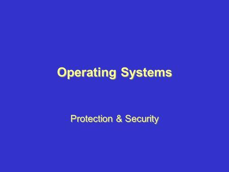 Operating Systems Protection & Security.