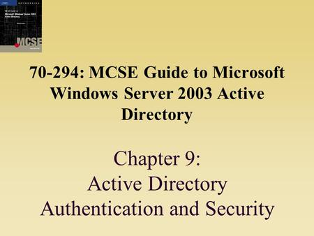 70-294: MCSE Guide to Microsoft Windows Server 2003 Active Directory Chapter 9: Active Directory Authentication and Security.