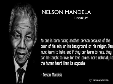 HIS STORY NELSON MANDELA HIS STORY By; Emma Sexton.