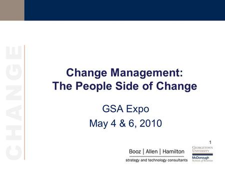 1 Change Management: The People Side of Change GSA Expo May 4 & 6, 2010.