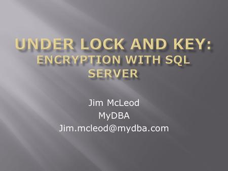 Jim McLeod MyDBA  SQL Server Performance Tuning Consultant with MyDBA  Microsoft Certified Trainer with SQLskills Australia 