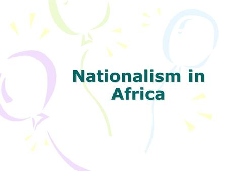 Nationalism in Africa.
