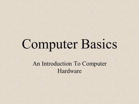 An Introduction To Computer Hardware