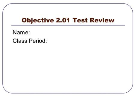 Objective 2.01 Test Review Name: Class Period:. Computer Explain what a Computer Is Insert Clip-art/picture of a Computer.