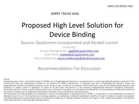 Proposed High Level Solution for Device Binding 3GPP2 TSG-SX WG4 SX40-20130501-001 Source: Qualcomm Incorporated and Alcatel-Lucent Contact(s): Anand Palanigounder,