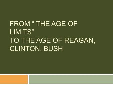 "FROM "" THE AGE OF LIMITS"" TO THE AGE OF REAGAN, CLINTON, BUSH."