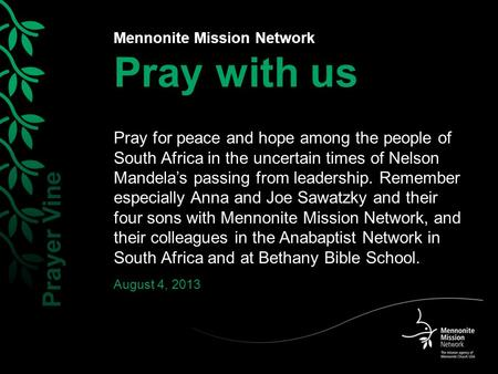 Mennonite Mission Network Pray with us Pray for peace and hope among the people of South Africa in the uncertain times of Nelson Mandela's passing from.