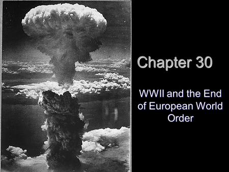 Chapter 30 WWII and the End of European World Order.