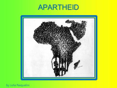 APARTHEID by Julia Pasqualini.