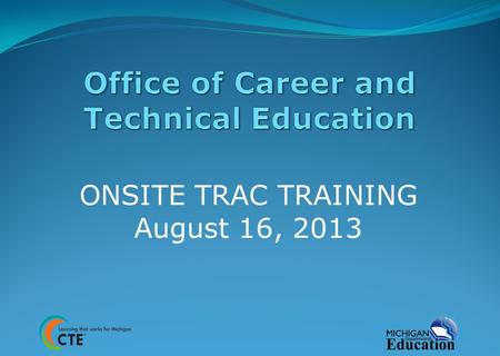 ONSITE TRAC TRAINING August 16, 2013. Joanne Mahony (517) 335-0405.