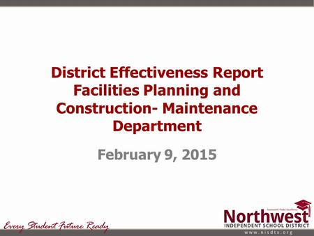 District Effectiveness Report Facilities Planning and Construction- Maintenance Department February 9, 2015.