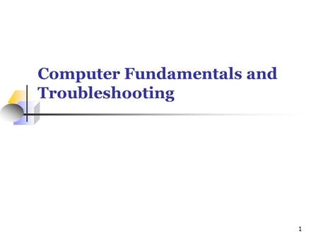 Computer Fundamentals and Troubleshooting 1. Windows Troubleshooting 101 Verify Connections Reboot.