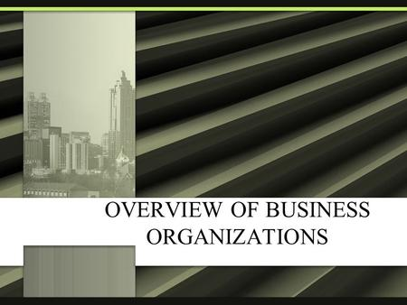 OVERVIEW OF BUSINESS ORGANIZATIONS. Introduction Sole Proprietorship Partnerships –General Partnership –Limited Partnership –Limited Liability Partnership.