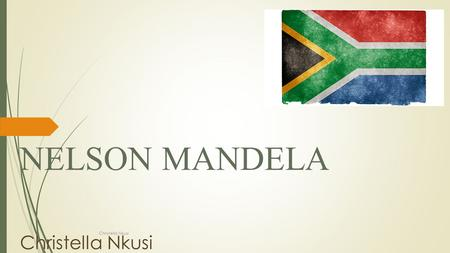 NELSON MANDELA Christella Nkusi Introduction.  Nelson Mandela was the first black president of south Africa.  He was known of his courage and wisdom.
