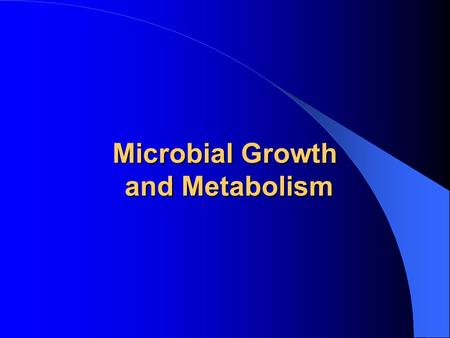 Microbial Growth and Metabolism. Mixed Population The variety of microbial organisms that make up most environments on earth are part of a mixed population.