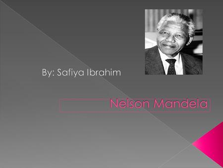 Charismatic Leadership  Nelson Mandela had to go through many struggles but in the end he came out successful.  He was someone that people would look.