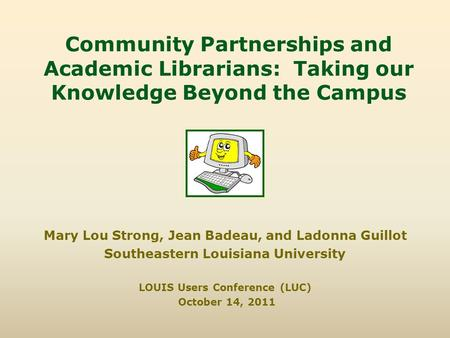 Community Partnerships and Academic Librarians: Taking our Knowledge Beyond the Campus Mary Lou Strong, Jean Badeau, and Ladonna Guillot Southeastern Louisiana.