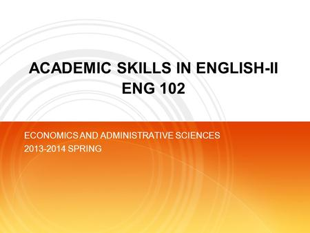 ACADEMIC SKILLS IN ENGLISH-II ENG 102 ECONOMICS AND ADMINISTRATIVE SCIENCES 2013-2014 SPRING.