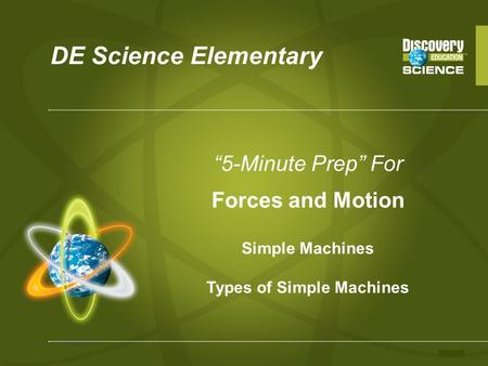 "DE Science Elementary ""5-Minute Prep"" For Forces and Motion Simple Machines Types of Simple Machines."