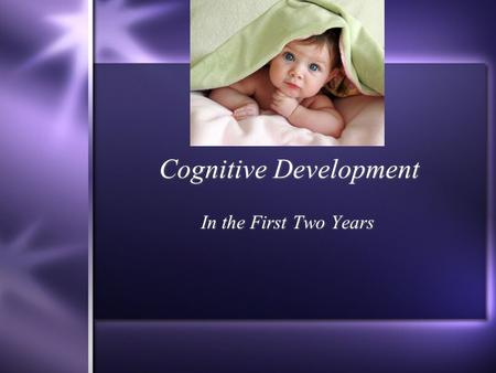 Cognitive Development <strong>In</strong> the First Two Years. Jean Piaget: Period of Sensorimotor Intelligence  Piaget (Swiss, 1896-1980) believed that infants were.