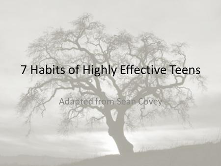 7 Habits of Highly Effective Teens Adapted from Sean Covey.