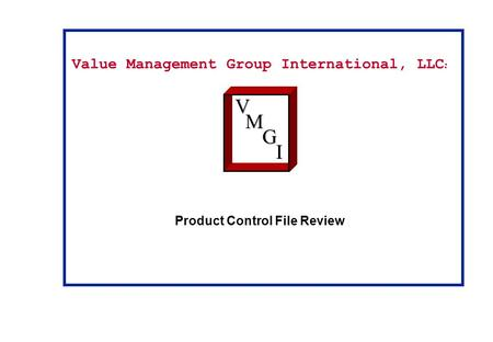 Value Management Group International, LLC : Product Control File ReviewVM G I.