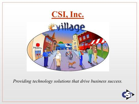 CSI, Inc. Providing technology solutions that drive business success.