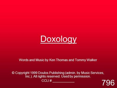 Doxology Words and Music by Ken Thomas and Tommy Walker © Copyright 1999 Doulos Publishing (admin. by Music Services, Inc.). All rights reserved. Used.