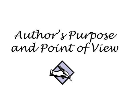 Author's Purpose and Point of View. Author's Purpose The author's purpose is their reason for writing. Authors write for many different reasons but most.
