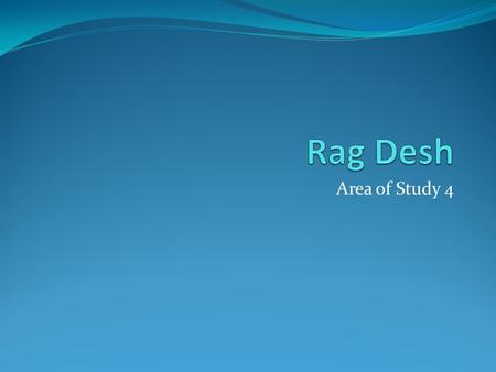 Rag Desh Area of Study 4.