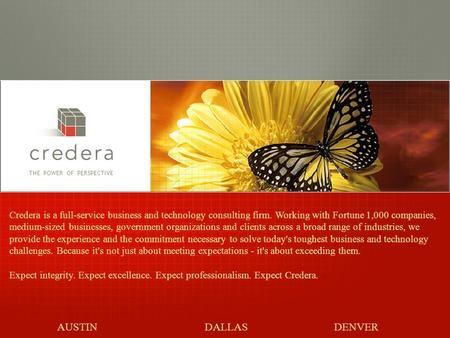 1 THE POWER OF PERSPECTIVE Credera is a full-service business and technology consulting firm. Working with Fortune 1,000 companies, medium-sized businesses,