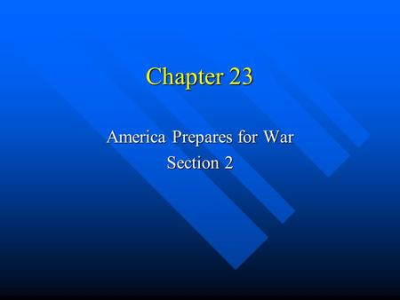 Chapter 23 America Prepares for War Section 2. Raising an Army & Navy Key ? – What social changes did the war effort help bring about? Key ? – What social.